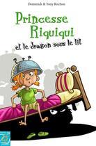 Couverture du livre « Princesse Riquiqui et le dragon sous le lit » de Dominick et Tony Rochon aux éditions Tournez La Page Jeunesse