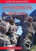 Couverture du livre « 50 sommets de Corse » de Martial Lacroix et Francis Burelli aux éditions Clementine