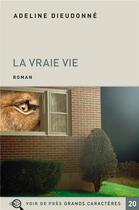 Couverture du livre « La vraie vie » de Adeline Dieudonne aux éditions Voir De Pres