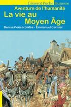Couverture du livre « La vie au Moyen Âge » de Emmanuel Cerisier et Denise Pericard-Mea aux éditions Gisserot