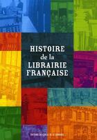 Couverture du livre « Histoire de la librairie française » de Patricia Sorel et Frederique Leblanc aux éditions Electre