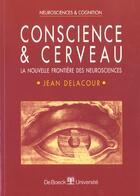 Couverture du livre « Conscience et cerveau la nouvelle frontiere des neurosciences » de Delacour aux éditions De Boeck