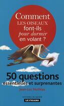 Couverture du livre « Comment les oiseaux font-ils pour dormir en volant ? 50 questions essentielles et surprenantes » de Jean-Luc Nothias aux éditions Societe Du Figaro