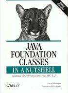Couverture du livre « Java Fondation Classes In A Nuthell » de David Flanagan aux éditions O Reilly France