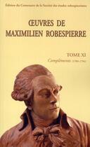Couverture du livre « Oeuvres de Maximilien Robespierre t.11 ; compléments (1784-1794) » de Maximilien De Robespierre et Florence Gauthier aux éditions Cths Edition