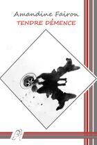 Couverture du livre « Tendre démence » de Amandine Fairon aux éditions Editions Du Chemin