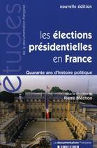 Couverture du livre « Les élections présidentielles en France ; 40 ans d'histoire politique » de Pierre Brechon aux éditions Documentation Francaise