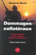 Couverture du livre « Dommages collateraux la face obscure de la guerre contre le terrorisme » de Hersh Seymour M. aux éditions Denoel