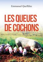 Couverture du livre « Les queues de cochons » de Emmanuel Queffelec aux éditions Amalthee