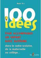 Couverture du livre « 101 idées pour accompagner un enfant avec autisme » de Rene Pry aux éditions Tom Pousse