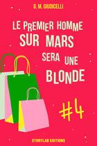 Couverture du livre « Le premier homme sur Mars sera une blonde t.4 » de G. M. Giudicelli aux éditions Storylab