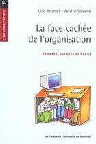 Couverture du livre « La face cachée de l'organisation ; groupes, cliques et clans » de Luc Brunet et Andre Savoie aux éditions Pu De Montreal