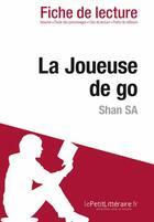 Couverture du livre « La joueuse de go de Shan Sa » de Flore Beaugendre aux éditions Lepetitlitteraire.fr