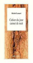 Couverture du livre « Cahier Du Jour Carnet De Nuit Suivi De Saisir La Saison » de Michel Lamart aux éditions L'arbre A Paroles