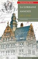 Couverture du livre « La Lorraine annexée 1871-1918 » de Francois Roth aux éditions Serpenoise