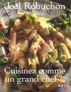 Couverture du livre « Cuisinez comme un grand chef - tome 2 - vol02 » de Joel Robuchon aux éditions Tf1 Editions
