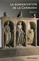 Couverture du livre « La romanisation de la Germanie » de Eck Werner aux éditions Errance