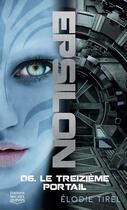 Couverture du livre « Epsilon T.6 ; le treizième portail » de Elodie Tirel aux éditions Michel Quintin