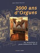 Couverture du livre « 2000 ans d'orgues de Ktésibios à Jean-Sébastien Bach » de Jean-Marie Martinet aux éditions Gerard Louis