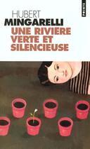 Couverture du livre « Une rivière verte et silencieuse » de Hubert Mingarelli aux éditions Points