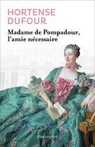 Couverture du livre « Madame de Pompadour, l'amie nécessaire » de Hortense Dufour aux éditions Flammarion
