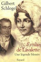 Couverture du livre « Emilie de Lavalette » de Gilbert Schlogel aux éditions Fayard
