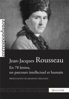Couverture du livre « Jean-Jacques Rousseau ; en 78 lettres, un parcours intellectuel et humain » de Jean-Jacques Rousseau et Raymond Trousson aux éditions Sulliver