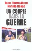 Couverture du livre « Un couple dans la guerre » de Jean-Pierre About et Nahida Nakad aux éditions Calmann-levy