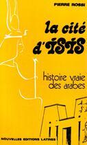 Couverture du livre « La cité d'Isis ; histoire vraie des arabes » de Pierre Rossi aux éditions Nel