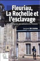 Couverture du livre « Fleuriau, la Rochelle et l'esclavage ; trente-cinq ans de mémoire et d'histoire » de Jacques De Cauna aux éditions Les Indes Savantes