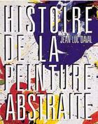 Couverture du livre « Histoire De La Peinture Abstraite » de Jean-Luc Daval aux éditions Hazan