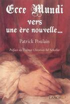 Couverture du livre « Ecce mundi ; vers une ère nouvelle... » de Patrick Poulain aux éditions Lanore