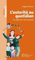 Couverture du livre « L'autorité au quotidien ; un défi pour les parents » de Brigitte Racine aux éditions Sainte Justine