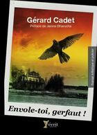 Couverture du livre « Envole-toi, Gerfaut ! » de Gerard Cadet aux éditions 7 Ecrit