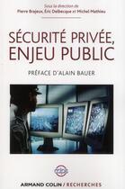 Couverture du livre « Sécurité privée, enjeu public » de Pierre Brajeux et Eric Delbecque et Michel Mathieu aux éditions Armand Colin