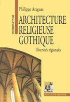 Couverture du livre « Architecture religieuse gothique t.1 ; diversités régionales » de Philippe Araguas aux éditions Rempart