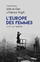 Couverture du livre « L'Europe des femmes ; XVIIIe-XXIe siècle » de Fabrice Virgili et Julie Le Gac aux éditions Perrin