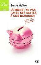 Couverture du livre « Comment ne pas payer ses dettes à son banquier avec la loi » de Serge Maitre aux éditions J'ai Lu