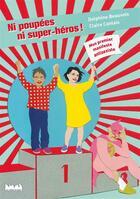 Couverture du livre « Ni poupees, ni super-heros ! mon premier manifeste antisexiste » de Claire Cantais et Delphine Beauvois aux éditions La Ville Brule