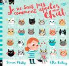 Couverture du livre « Je ne sais pas comment appeler mon chat » de Ella Bailey et Simon Philip aux éditions Little Urban