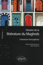 Couverture du livre « Histoire de la littérature du Maghreb ; littérature francophone » de Mohamed Ridha Bouguerra et Sabiha Bouguerra aux éditions Ellipses Marketing