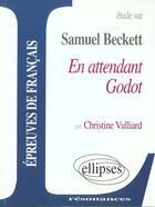 Couverture du livre « Études sur Samuel Beckett ; en attendant Godot ; épreuves de français » de Christine Vulliard aux éditions Ellipses Marketing