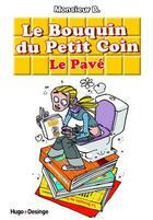 Couverture du livre « Le bouquin du petit coin ; le pavé » de Monsieur B. et Annie Pastor aux éditions Desinge Hugo Cie