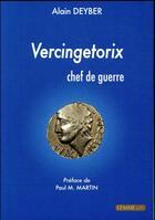 Couverture du livre « Vercingetorix ; chef de guerre » de Alain Deyber aux éditions Les Editions Maison