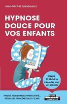 Couverture du livre « Hypnose douce pour les enfants » de Jean-Michel Jakobowicz aux éditions Leduc.s