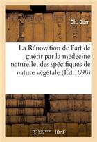 Couverture du livre « La renovation de l'art de guerir par la medecine naturelle, des specifiques de nature vegetale » de Durr aux éditions Hachette Bnf
