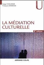 Couverture du livre « La médiation culturelle (2e édition) » de Serge Chaumier et Francois Mairesse aux éditions Armand Colin