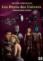 Couverture du livre « Les heros des univers - l amour dans l espace » de Chevignac C aux éditions Books On Demand