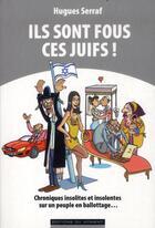 Couverture du livre « Ils sont fous ces juifs ! » de Hugues Serraf aux éditions Editions Du Moment