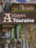 Couverture du livre « Abbayes de Touraine » de Francois Christian Semur et Michel Sigrist aux éditions Geste